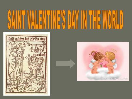 The Catholic Encyclopedia also speaks of a third saint named Valentine who was mentioned in early martyrologies under date of February 14. He was martyred.