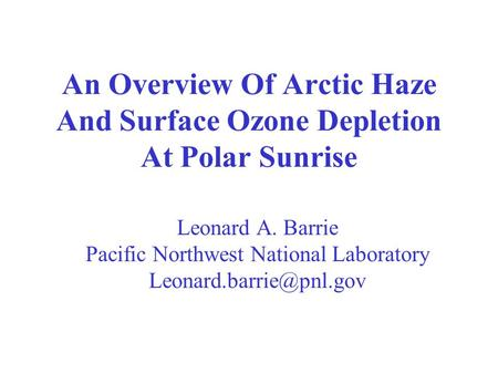 An Overview Of Arctic Haze And Surface Ozone Depletion At Polar Sunrise Leonard A. Barrie Pacific Northwest National Laboratory