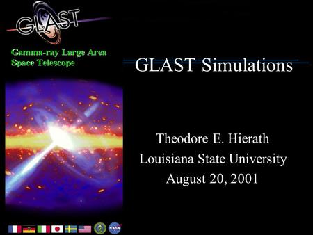 GLAST Simulations Theodore E. Hierath Louisiana State University August 20, 2001.