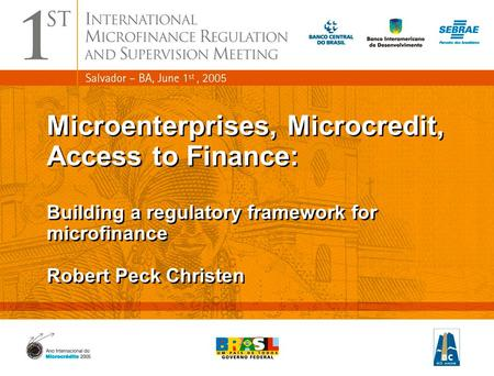 1 Microenterprises, Microcredit, Access to Finance: Building a regulatory framework for microfinance Robert Peck Christen Microenterprises, Microcredit,