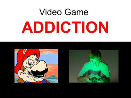 ADDICTION Video Game. Process Addiction Addiction to certain mood- altering behaviors, such as eating disorders, gambling, sexual activity, overwork,