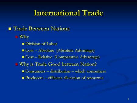 1 International Trade Trade Between Nations Trade Between Nations Why Why Division of Labor Division of Labor Cost – Absolute (Absolute Advantage) Cost.