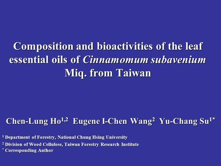 Composition and bioactivities of the leaf essential oils of Cinnamomum subavenium Miq. from Taiwan Chen-Lung Ho 1,2 Eugene I-Chen Wang 2 Yu-Chang Su 1*