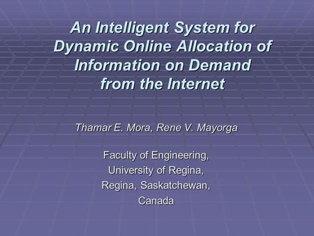 An Intelligent System for Dynamic Online Allocation of Information on Demand from the Internet Thamar E. Mora, Rene V. Mayorga Faculty of Engineering,