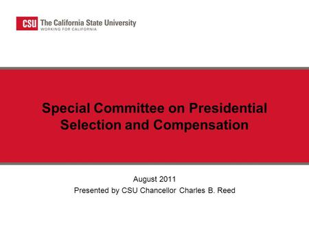 Special Committee on Presidential Selection and Compensation August 2011 Presented by CSU Chancellor Charles B. Reed.