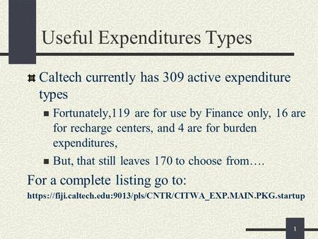 1 Useful Expenditures Types Caltech currently has 309 active expenditure types Fortunately,119 are for use by Finance only, 16 are for recharge centers,