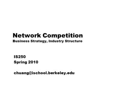 Network Competition Business Strategy, Industry Structure IS250 Spring 2010