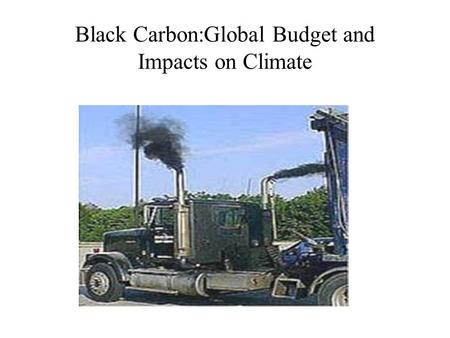 Black Carbon:Global Budget and Impacts on Climate.