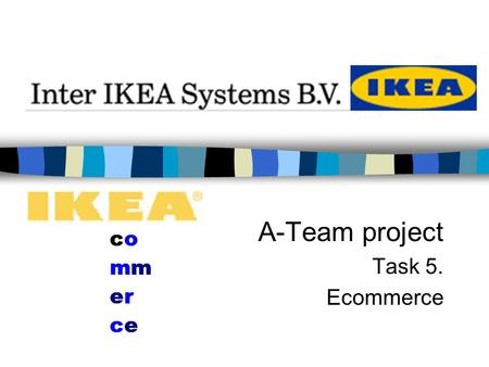 A-Team project Task 5. Ecommerce. V IKEA announces a new website design, currently rolling out in 24 countries worldwide. Diferrentiation: focus on the.