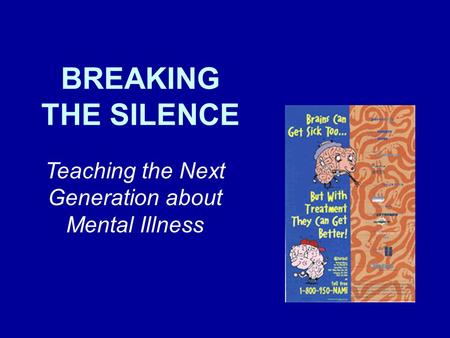 BREAKING THE SILENCE Teaching the Next Generation about Mental Illness.