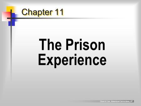 Clear & Cole, American Corrections, 6 th Chapter 11 The Prison Experience.