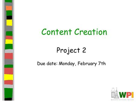Content Creation Project 2 Due date: Monday, February 7th.