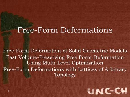 1 Free-Form Deformations Free-Form Deformation of Solid Geometric Models Fast Volume-Preserving Free Form Deformation Using Multi-Level Optimization Free-Form.
