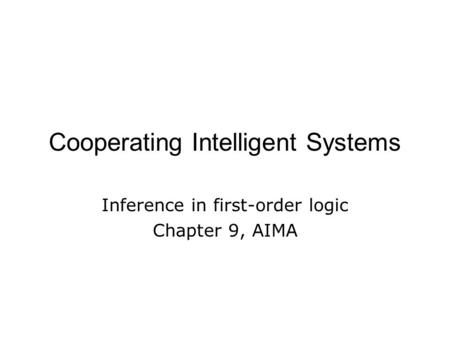 Cooperating Intelligent Systems Inference in first-order logic Chapter 9, AIMA.