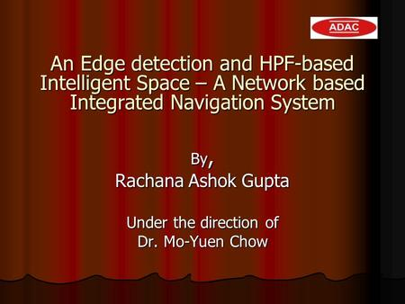 An <strong>Edge</strong> <strong>detection</strong> and HPF-based Intelligent Space – A Network based Integrated Navigation System By, Rachana Ashok Gupta Under the direction of Dr. Mo-Yuen.