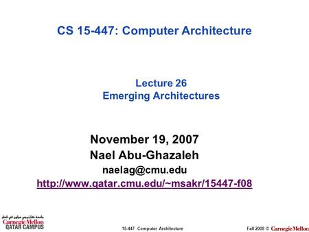 15-447 Computer ArchitectureFall 2008 © November 19, 2007 Nael Abu-Ghazaleh  Lecture 26 Emerging.