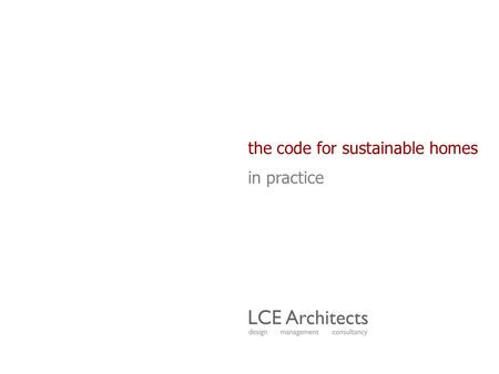 The code for sustainable homes in practice. why housing? ● 200,000 new homes per year (CLG 2007) ● 30% of the UK's CO² emissions ● 55% of timber used.