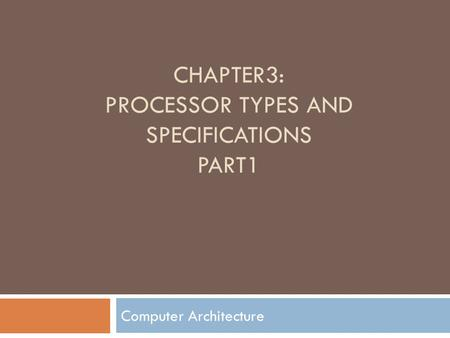 CHAPTER3: Processor Types and Specifications PART1