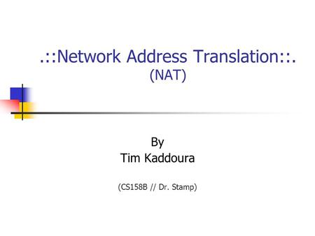 .::Network Address Translation::. (NAT) By Tim Kaddoura (CS158B // Dr. Stamp)