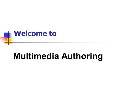 Welcome to Multimedia Authoring. B.Sc. (Hons) Multimedia Computing Multimedia Authoring Principles and Techniques in Multimedia Production.