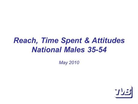 Reach, Time Spent & Attitudes National Males 35-54 May 2010.