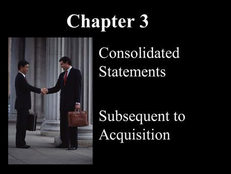 Chapter 3 Consolidated Statements Subsequent to Acquisition.