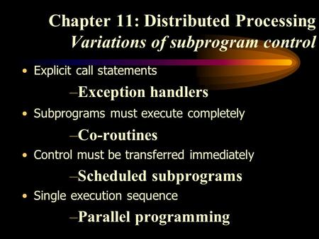 Chapter 11: Distributed Processing Variations of subprogram control