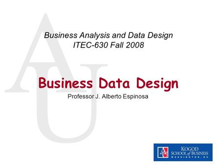 Business Analysis and Data Design ITEC-630 Fall 2008