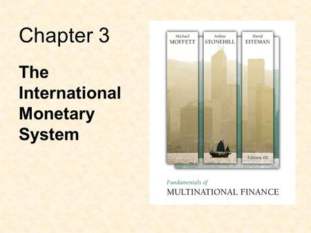 Chapter 3 The International Monetary System. 3-2 Learning Objectives Learn how the international monetary system has evolved from the days of the gold.