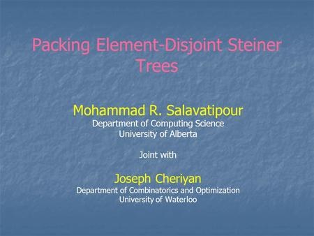 Packing Element-Disjoint Steiner Trees Mohammad R. Salavatipour Department of Computing Science University of Alberta Joint with Joseph Cheriyan Department.