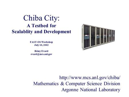 Chiba City: A Testbed for Scalablity and Development FAST-OS Workshop July 10, 2002 Rémy Evard  Mathematics.