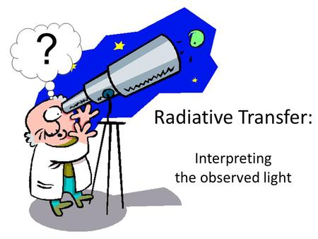 Radiative Transfer: Interpreting the observed light ?