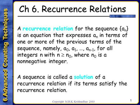 6.Advanced Counting Techniques 1 Copyright M.R.K. Krishna Rao 2003 Ch 6. Recurrence Relations A recurrence relation for the sequence {a n } is an equation.
