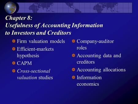 Chapter 8: Usefulness of Accounting Information to Investors and Creditors Firm valuation models Efficient-markets hypothesis CAPM Cross-sectional valuation.