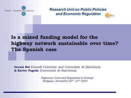 Is a mixed funding model for the highway network sustainable over time? The Spanish case Germà Bel (Cornell University and Universitat de Barcelona) &
