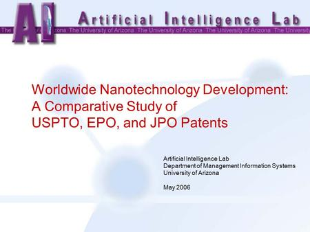 Worldwide Nanotechnology Development: A Comparative Study of USPTO, EPO, and JPO Patents Artificial Intelligence Lab Department of Management Information.