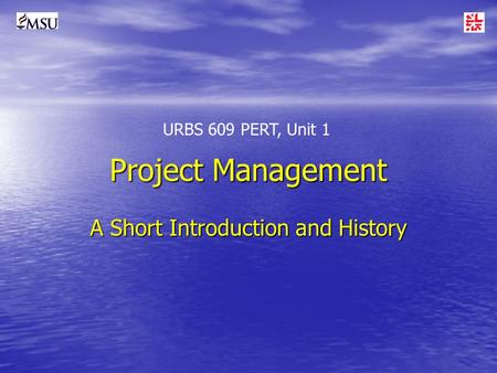 Project Management A Short Introduction <strong>and</strong> History URBS 609 PERT, Unit 1.