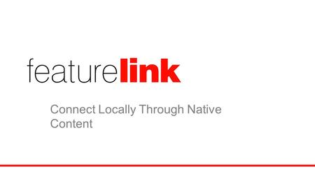 Connect Locally Through Native Content. Local Media landscape 1,100 core newspaper and 1,700 companion websites, hundreds of niche and ultra local publications.