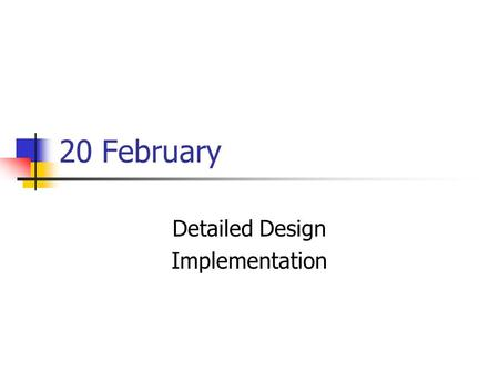 20 February Detailed Design Implementation. Software Engineering Elaborated Steps Concept Requirements Architecture Design Implementation Unit test Integration.