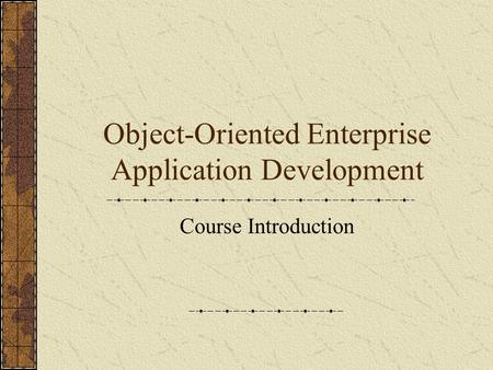Object-Oriented Enterprise Application Development Course Introduction.