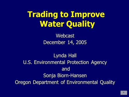 Trading to Improve <strong>Water</strong> Quality Webcast December 14, 2005 Lynda Hall U.S. Environmental Protection Agency and and Sonja Biorn-Hansen Oregon Department.