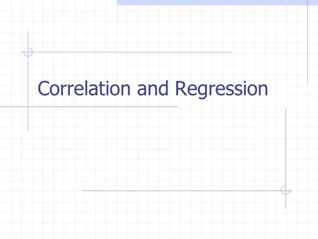 Correlation and Regression. Relationships between variables Example: Suppose that you notice that the more you study for an exam, the better your score.