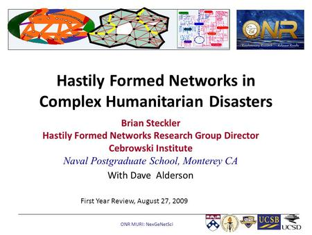 ONR MURI: NexGeNetSci Hastily Formed Networks in Complex Humanitarian Disasters Brian Steckler Hastily Formed Networks Research Group Director Cebrowski.