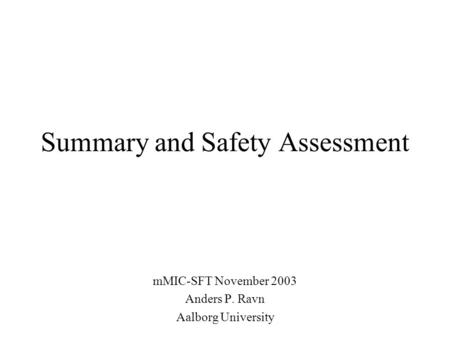 Summary and Safety Assessment mMIC-SFT November 2003 Anders P. Ravn Aalborg University.