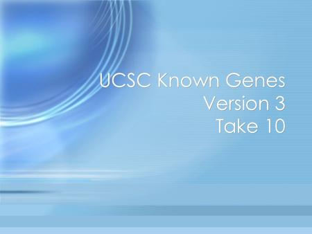 UCSC Known Genes Version 3 Take 10. Overall Pipeline Get alignments etc. from database Remove antibody fragments Clean alignments, project to genome Cluster.