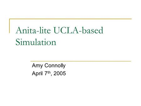 Anita-lite UCLA-based Simulation Amy Connolly April 7 th, 2005.
