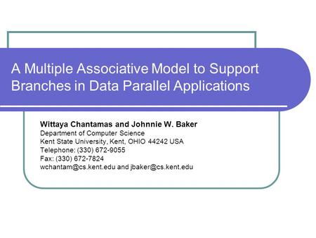 A Multiple Associative Model to Support Branches in Data Parallel Applications Wittaya Chantamas and Johnnie W. Baker Department of Computer Science Kent.