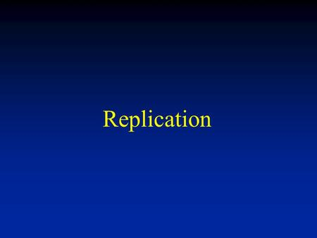 Replication. Central Dogma of Information Flow Wagging the Dogma.
