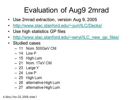 A.Seryi, Nov 22, 2005, slide 1 Evaluation of Aug9 2mrad Use 2mrad extraction, version Aug 9, 2005  Use high.