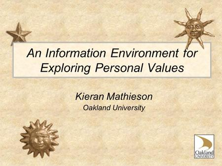 An Information Environment for Exploring Personal Values Kieran Mathieson Oakland University.